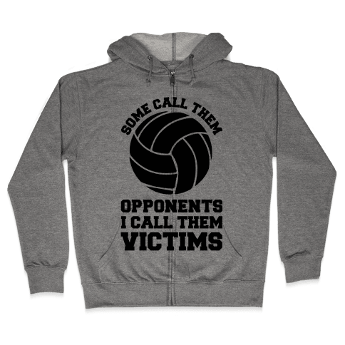Some Call Them Opponents (Volleyball) Zip Hoodie