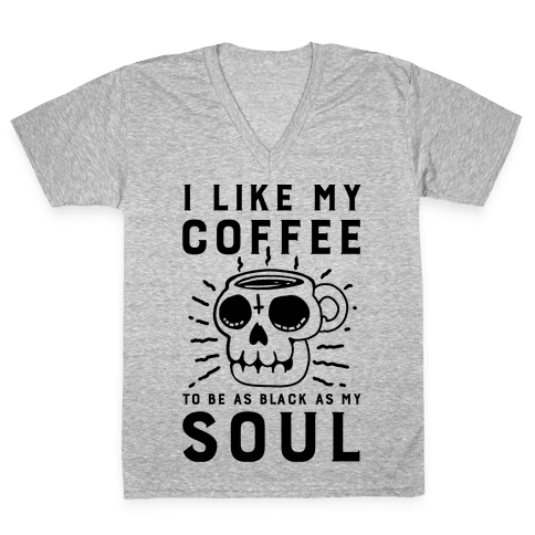 I Like My Coffee To Be As Black as My Soul V-Neck Tee Shirt