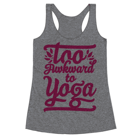Too Awkward To Yoga Racerback Tank Top
