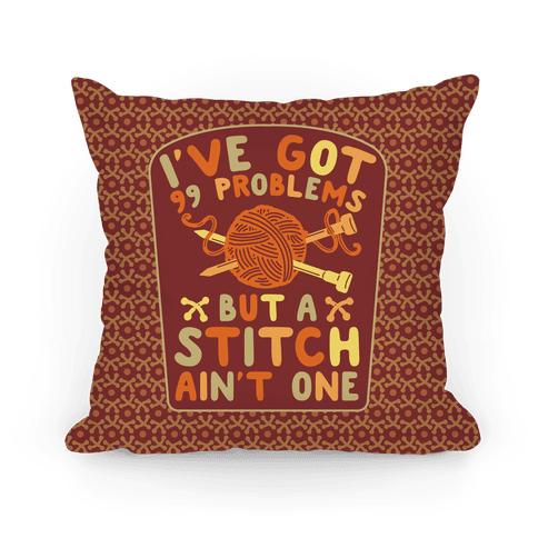 I've Got 99 Problems But a Stitch Ain't One Pillow
