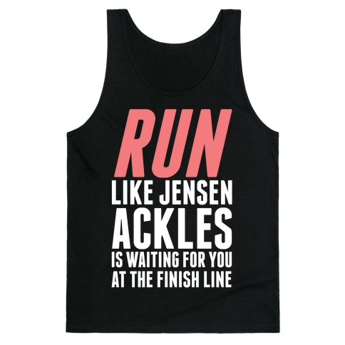 Run Like Jensen Ackles is Waiting Tank Top
