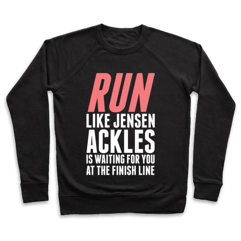 Run Like Jensen Ackles is Waiting Pullover