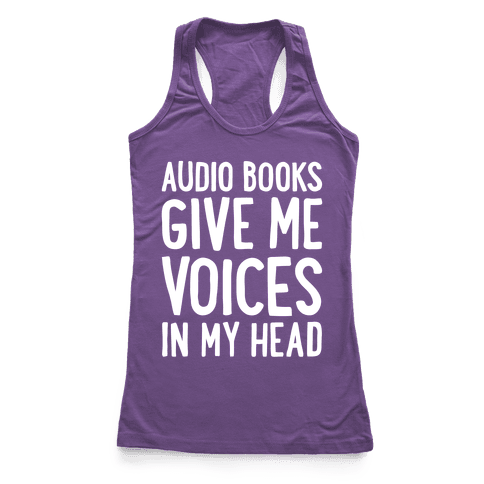 Audio Books Give Me Voices In My Head Racerback Tank Top