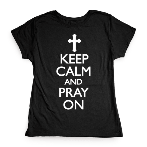 Keep Calm And Pray On Womens T-Shirt