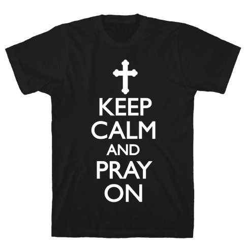 Keep Calm And Pray On Mens T-Shirt