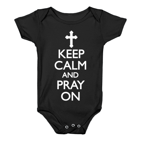 Keep Calm And Pray On Baby Onesy