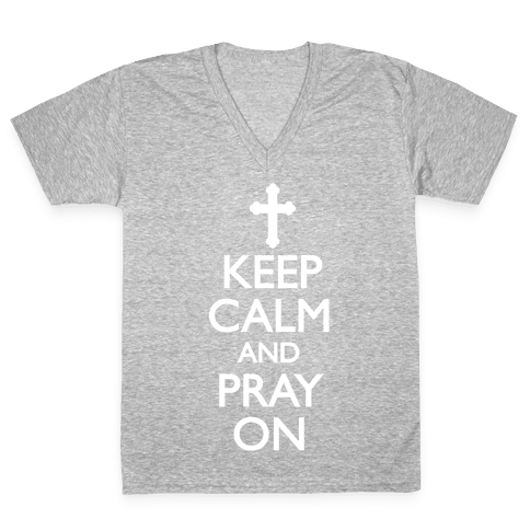 Keep Calm And Pray On V-Neck Tee Shirt