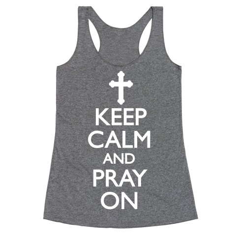 Keep Calm And Pray On Racerback Tank Top