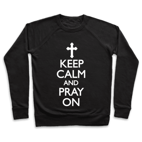 Keep Calm And Pray On Pullover