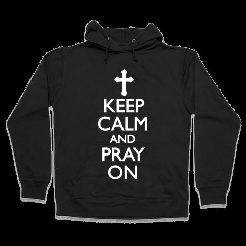 Keep Calm And Pray On Hooded Sweatshirt