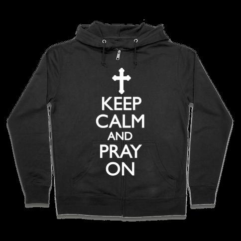 Keep Calm And Pray On Zip Hoodie