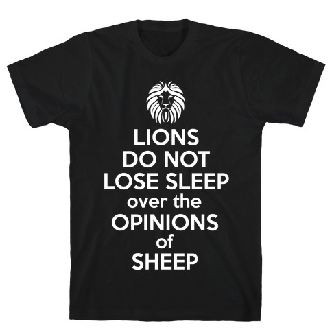 Lions Do Not Lose Sleep... T-Shirt