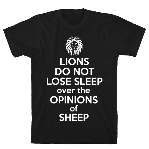Lions Do Not Lose Sleep... Mens T-Shirt