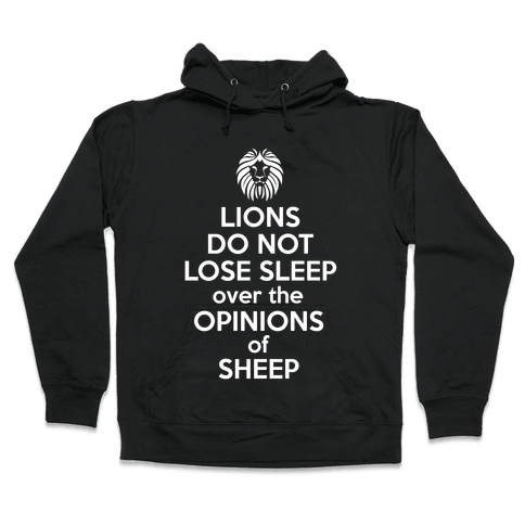Lions Do Not Lose Sleep... Hooded Sweatshirt