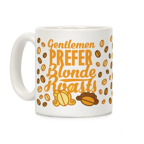 Gentlemen Prefer Blonde Roasts Coffee Mug