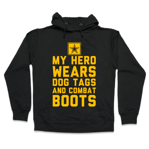 My Hero Wears Dog Tags And Combat Boots Hooded Sweatshirt