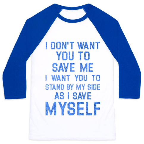 I Don't Want You To Save Me Baseball Tee