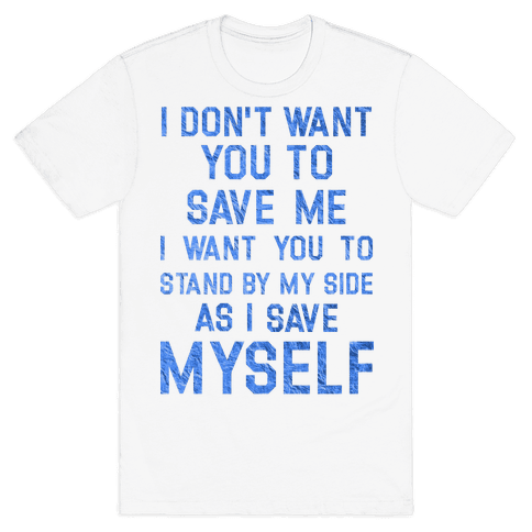 I Don't Want You To Save Me Mens T-Shirt