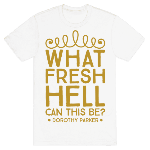 What Fresh Hell Can This Be? Mens T-Shirt