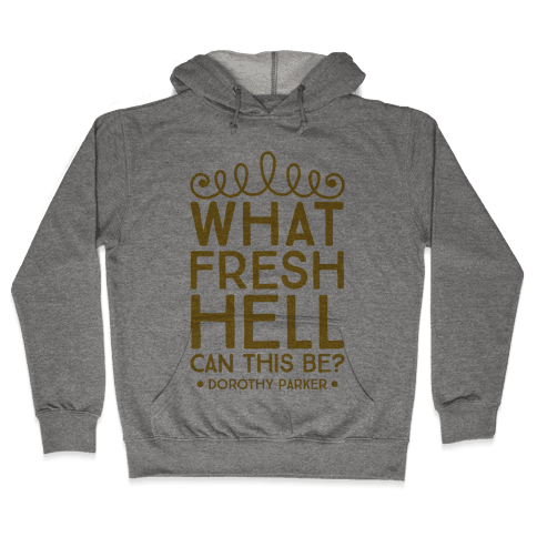 What Fresh Hell Can This Be? Hooded Sweatshirt