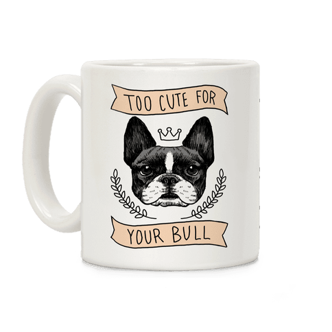 Too cute for your Bull (French Bulldog) Coffee Mug