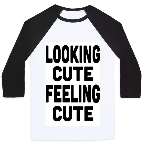 Lookin' Cute, Feelin' Cute! Baseball Tee
