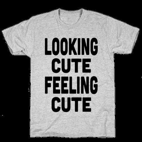 Lookin' Cute, Feelin' Cute! Mens T-Shirt