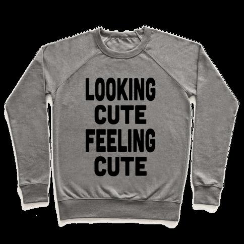 Lookin' Cute, Feelin' Cute! Pullover