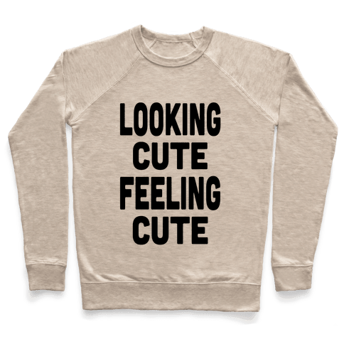 Lookin' Cute, Feelin' Cute! Pullover