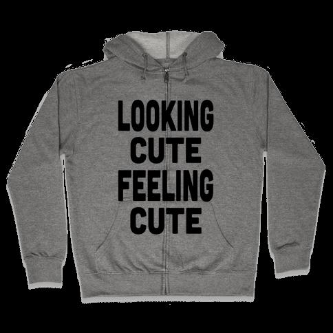 Lookin' Cute, Feelin' Cute! Zip Hoodie