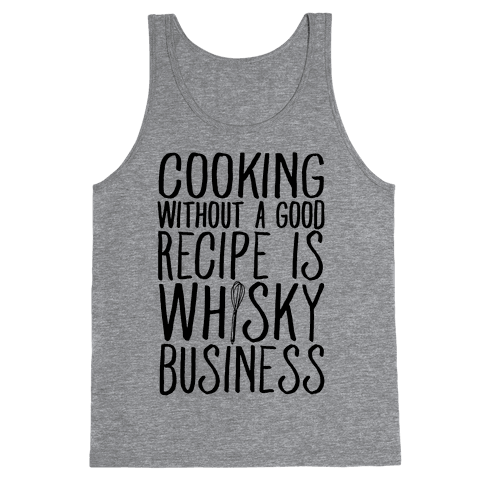 Cooking Without A Good Recipe Is Whisky Business Tank Top
