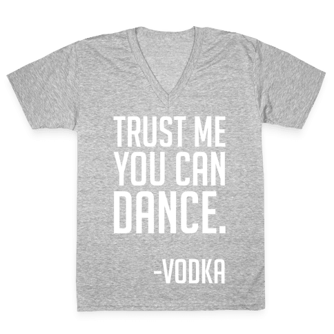 Trust Me You Can Dance V-Neck Tee Shirt