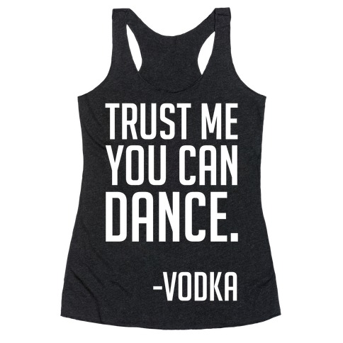 Trust Me You Can Dance Racerback Tank Top