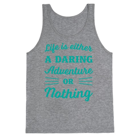 Life Is Either A Daring Adventure Or Nothing Tank Top