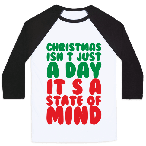 Christmas Isn't Just A Day It's A State Of Mind Baseball Tee