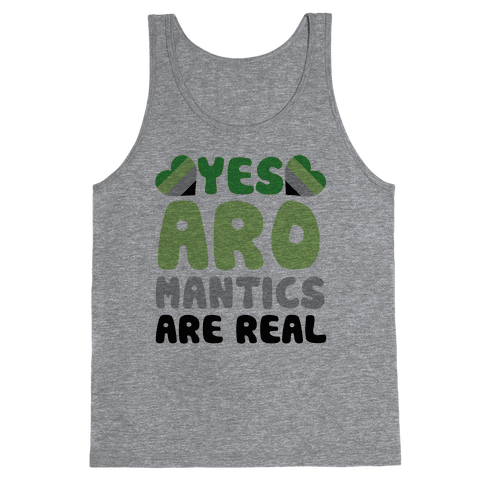 Yes Aromantics Are Real Tank Top