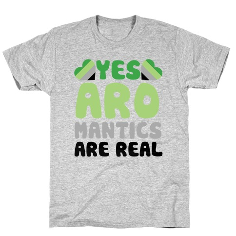 Yes Aromantics Are Real T-Shirt