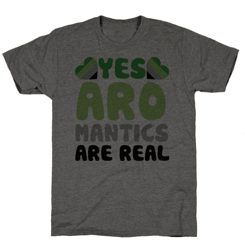 Yes Aromantics Are Real Mens T-Shirt