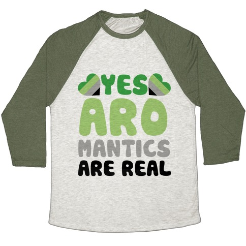 Yes Aromantics Are Real Baseball Tee