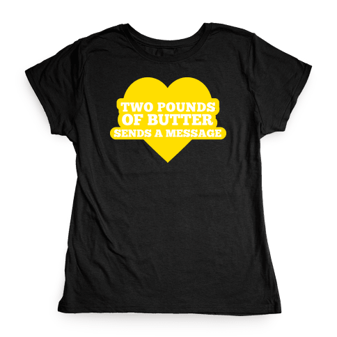 Butter Message Womens T-Shirt
