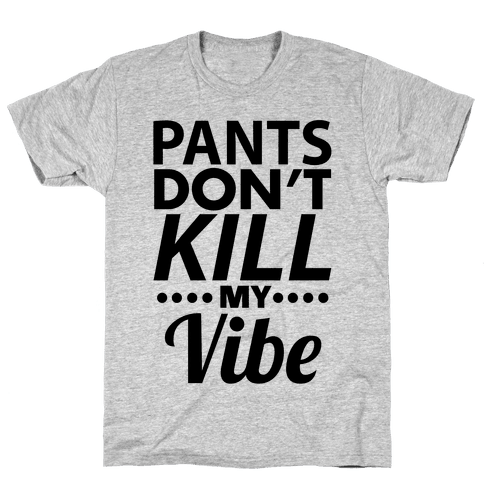 Pants Vibe. Mens T-Shirt