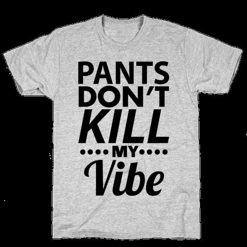 Pants Vibe. Mens T-Shirt