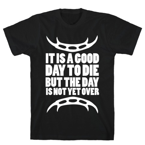 It Is a Good Day to Die Mens T-Shirt