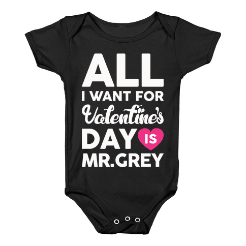 All I Want For Valentine's Day Is Mr. Grey Baby Onesy