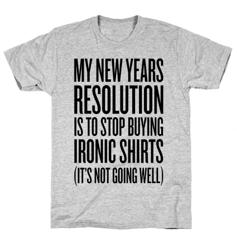 My New Years Resolution Is To Stop Buying Ironic Shirts Mens T-Shirt