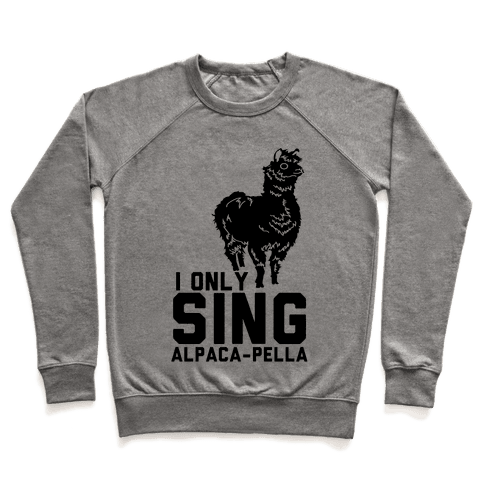 I Only Sing Alpacapella Pullover