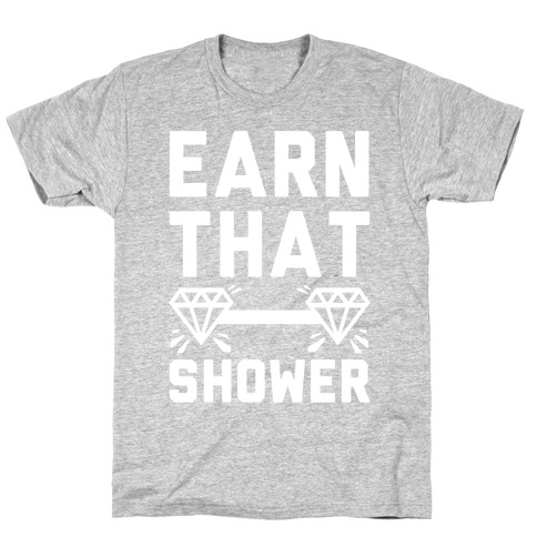 Earn That Shower T-Shirt