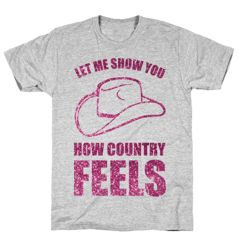 Let Me Show You How Country Feels Mens T-Shirt