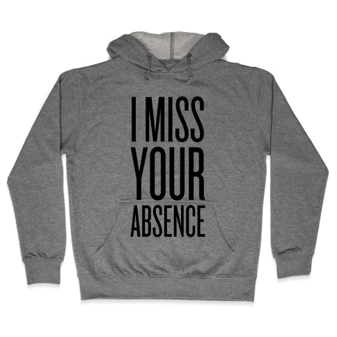 I Miss Your Absence Hooded Sweatshirt