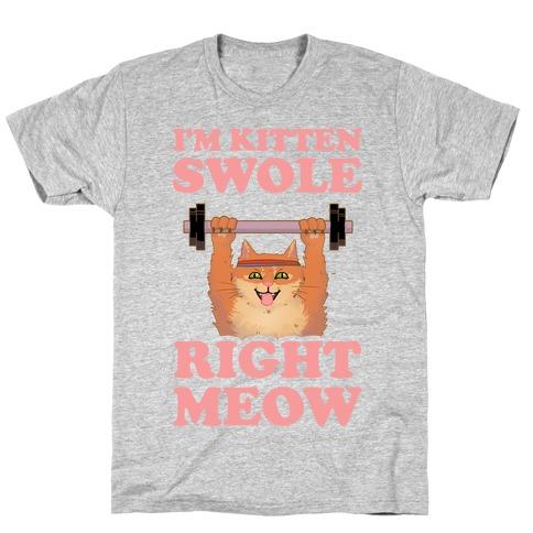 I'm Kitten Swole Right Meow T-Shirt